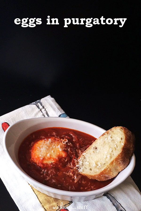 Eggs in Purgatory may sound ominous, but it's quite delicious. Simply poach eggs in a spicy tomato sauce, sprinkle with parmesan and dunk crusty bread into it. OMG!